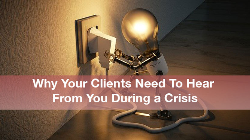 What you need to do for your clients during a crisis